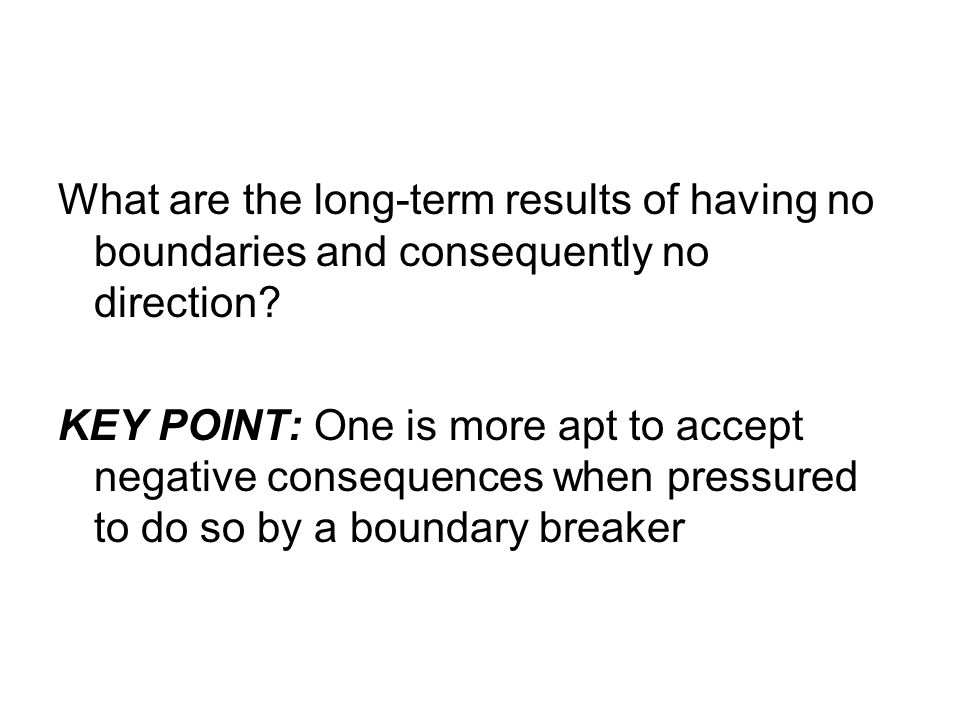 What are the long-term results of having no boundaries and consequently no direction