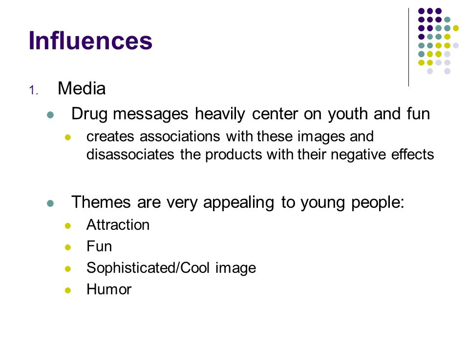 Influences Media Drug messages heavily center on youth and fun