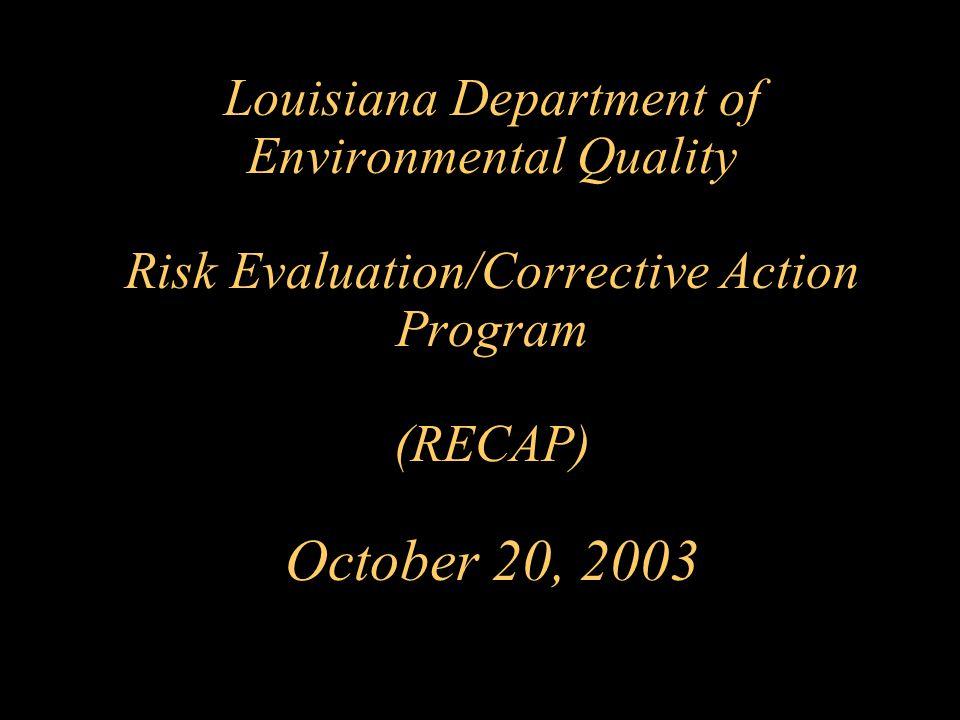 Louisiana Department of Environmental Quality Risk Evaluation/Corrective Action Program (RECAP) October 20, 2003