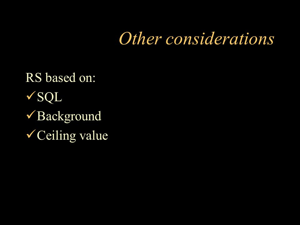 Other considerations RS based on: SQL Background Ceiling value