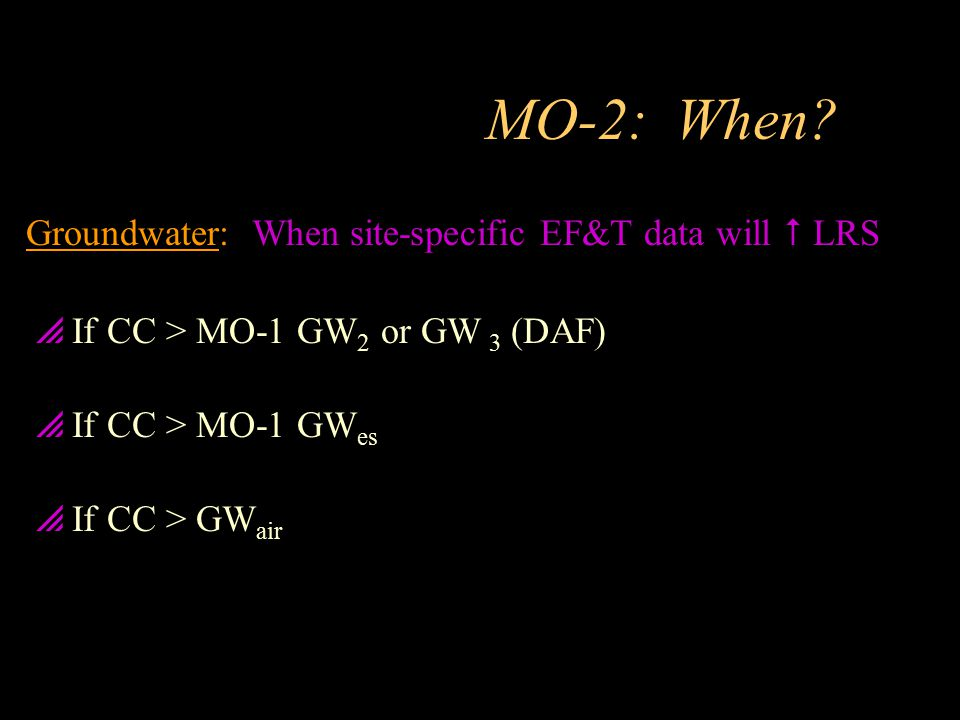 MO-2: When Groundwater: When site-specific EF&T data will  LRS