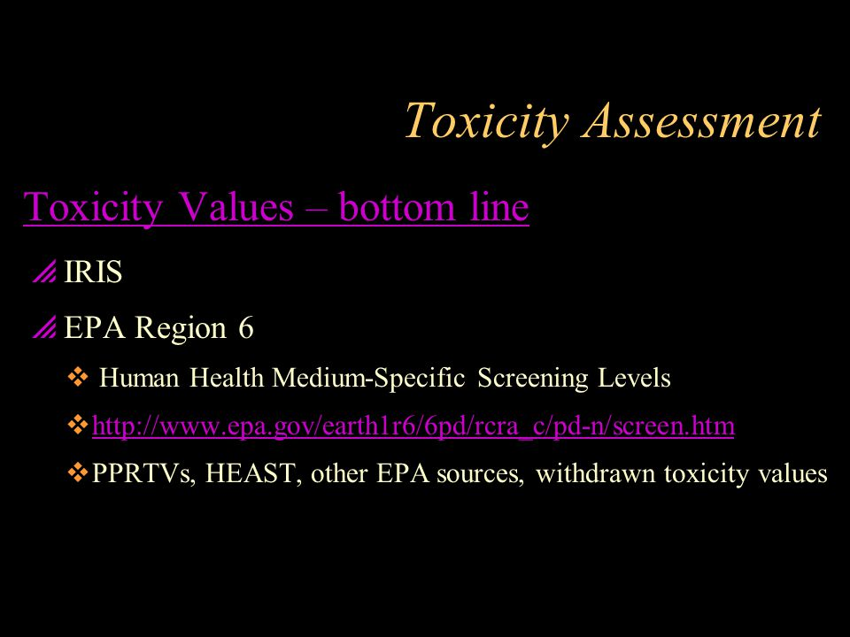 Toxicity Assessment Toxicity Values – bottom line IRIS EPA Region 6
