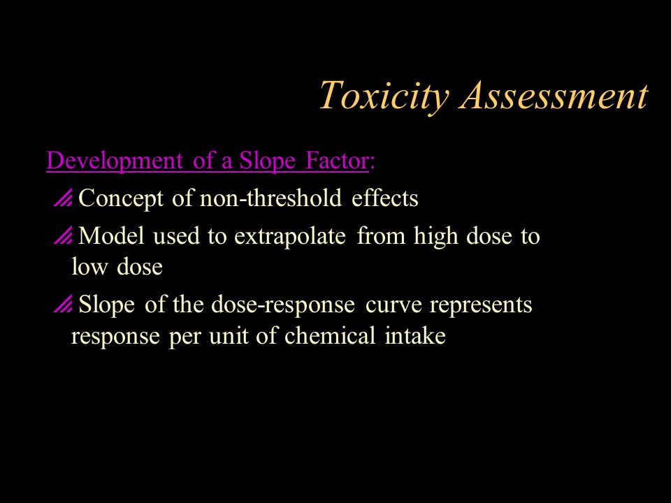 Toxicity Assessment Development of a Slope Factor: