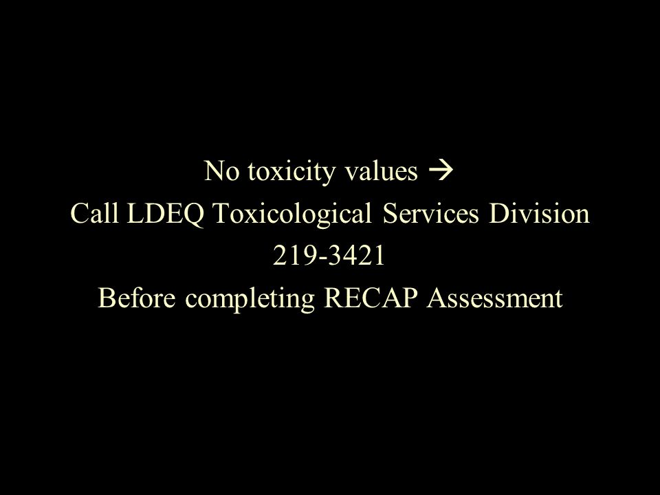 Call LDEQ Toxicological Services Division 219-3421