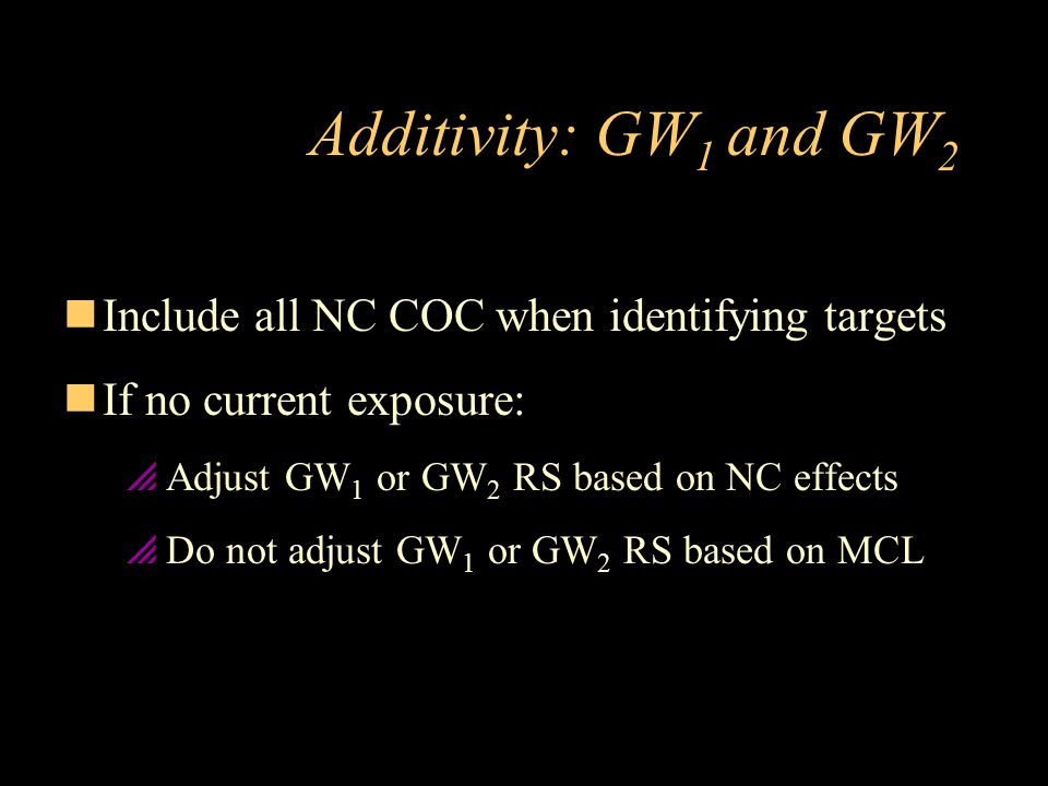 Additivity: GW1 and GW2 Include all NC COC when identifying targets