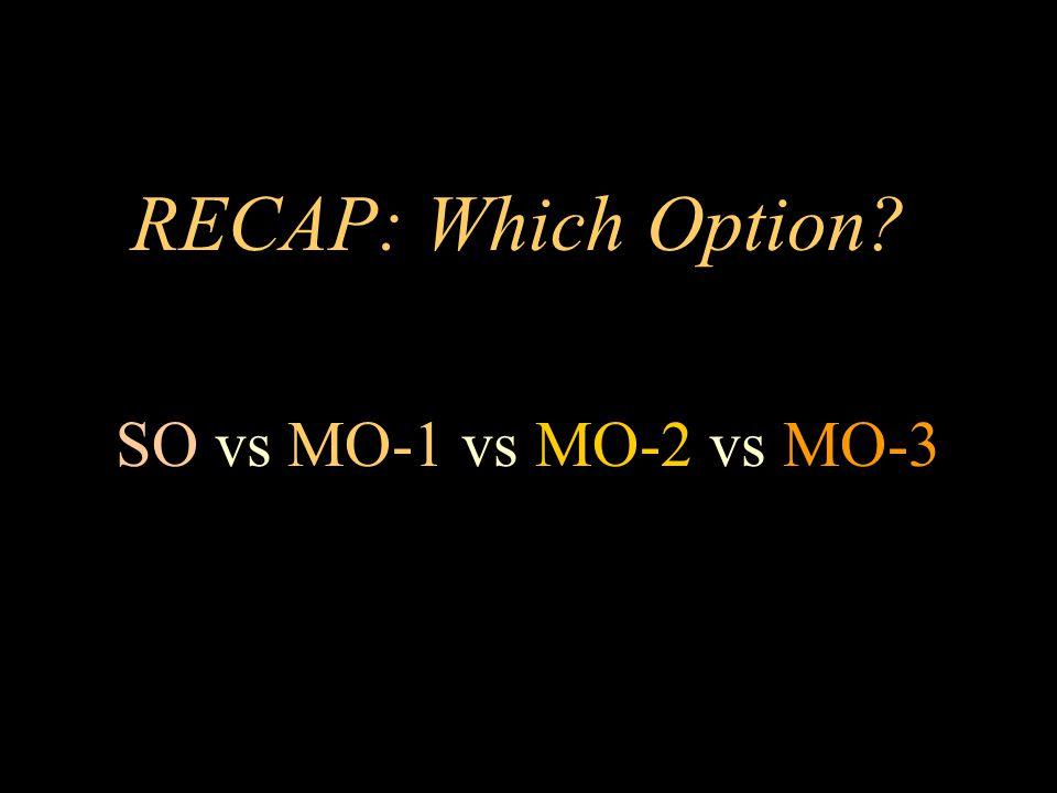RECAP: Which Option SO vs MO-1 vs MO-2 vs MO-3
