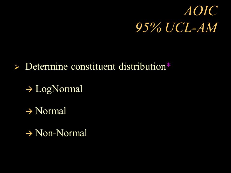 AOIC 95% UCL-AM Determine constituent distribution* LogNormal Normal