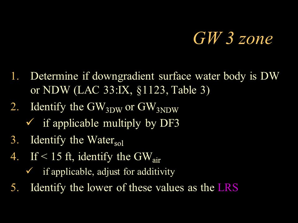 GW 3 zone Determine if downgradient surface water body is DW or NDW (LAC 33:IX, §1123, Table 3) Identify the GW3DW or GW3NDW.