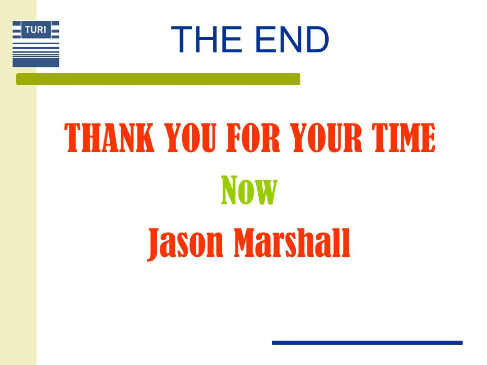 THE END THANK YOU FOR YOUR TIME Now Jason Marshall