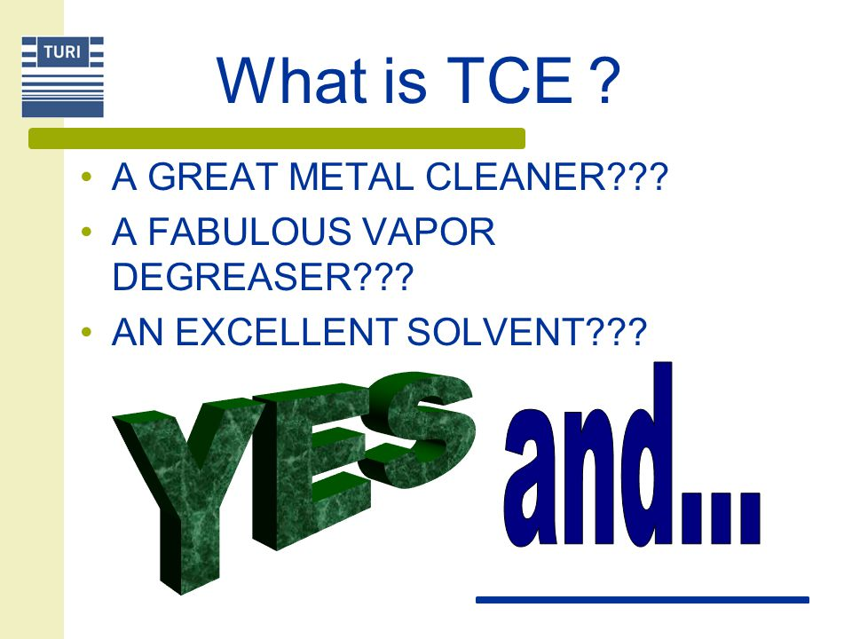 What is TCE and... YES A GREAT METAL CLEANER