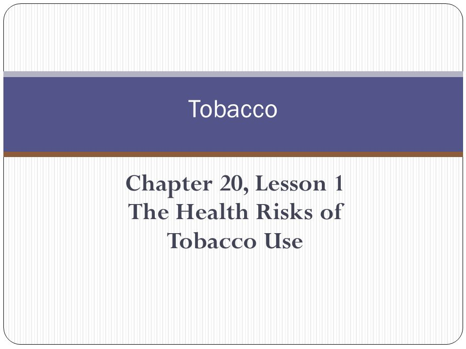 Chapter 20, Lesson 1 The Health Risks of Tobacco Use