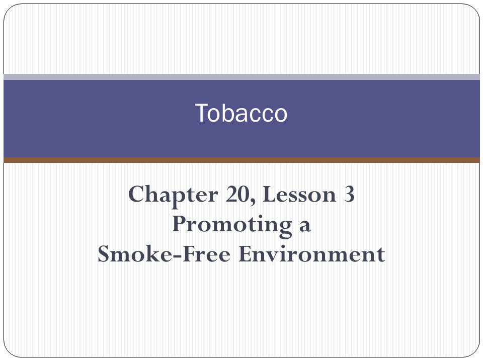 Chapter 20, Lesson 3 Promoting a Smoke-Free Environment
