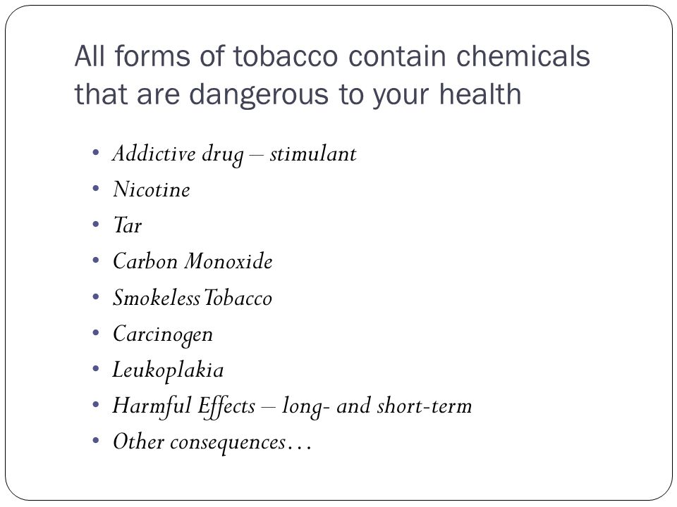 All forms of tobacco contain chemicals that are dangerous to your health