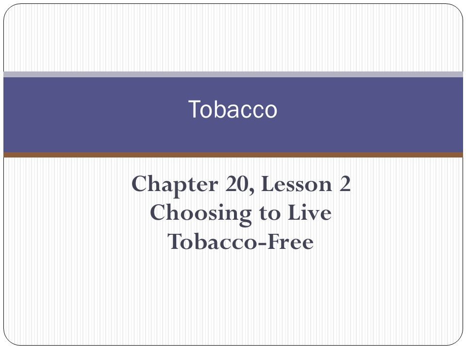 Chapter 20, Lesson 2 Choosing to Live Tobacco-Free