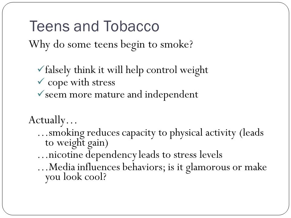 Teens and Tobacco Why do some teens begin to smoke Actually…