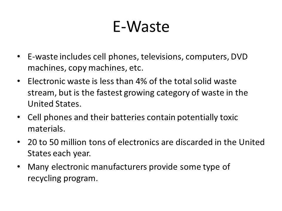 E-Waste E-waste includes cell phones, televisions, computers, DVD machines, copy machines, etc.