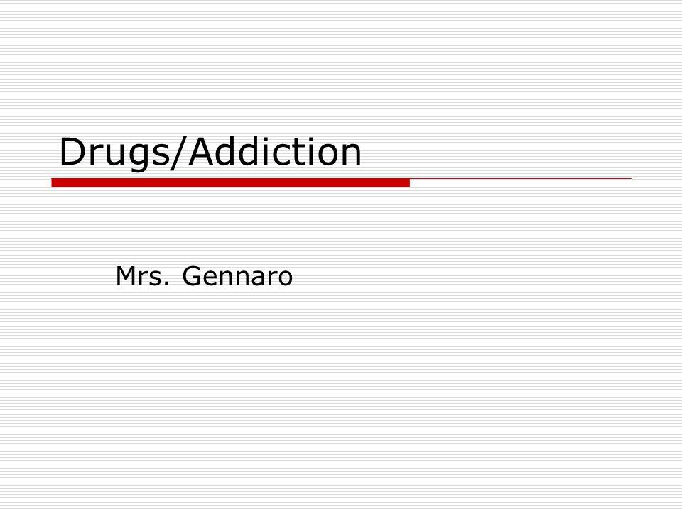 Drugs/Addiction Mrs. Gennaro