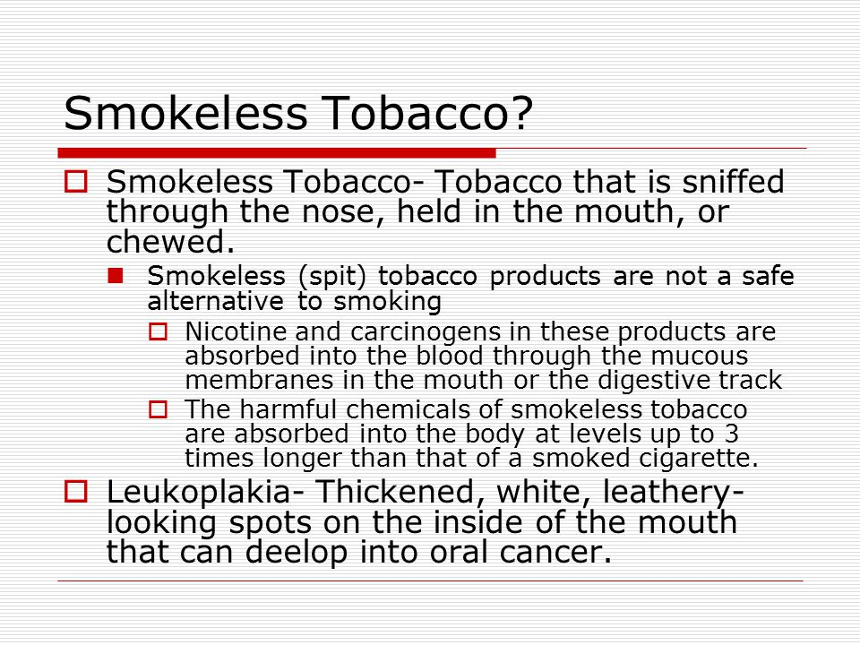 Smokeless Tobacco Smokeless Tobacco- Tobacco that is sniffed through the nose, held in the mouth, or chewed.