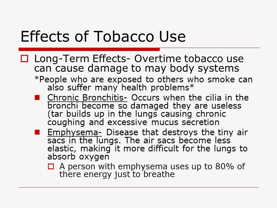 Effects of Tobacco Use Long-Term Effects- Overtime tobacco use can cause damage to may body systems.