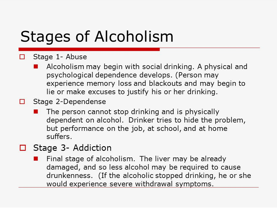Stages of Alcoholism Stage 3- Addiction Stage 1- Abuse