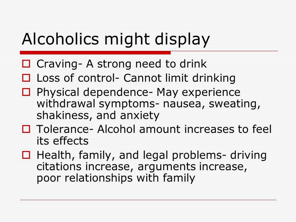 Alcoholics might display