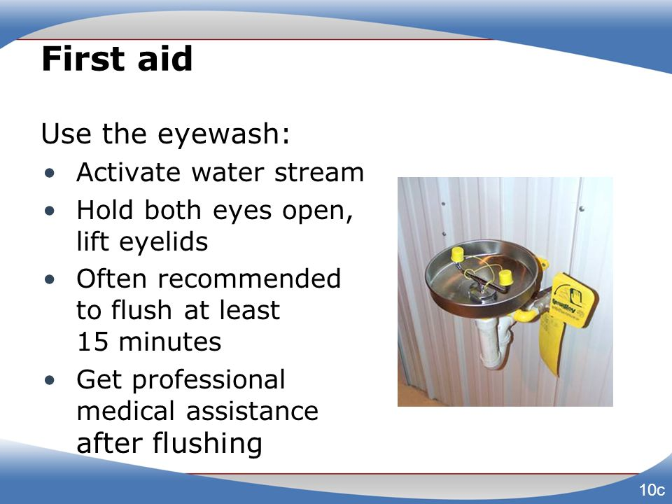 First aid Use the eyewash: Activate water stream