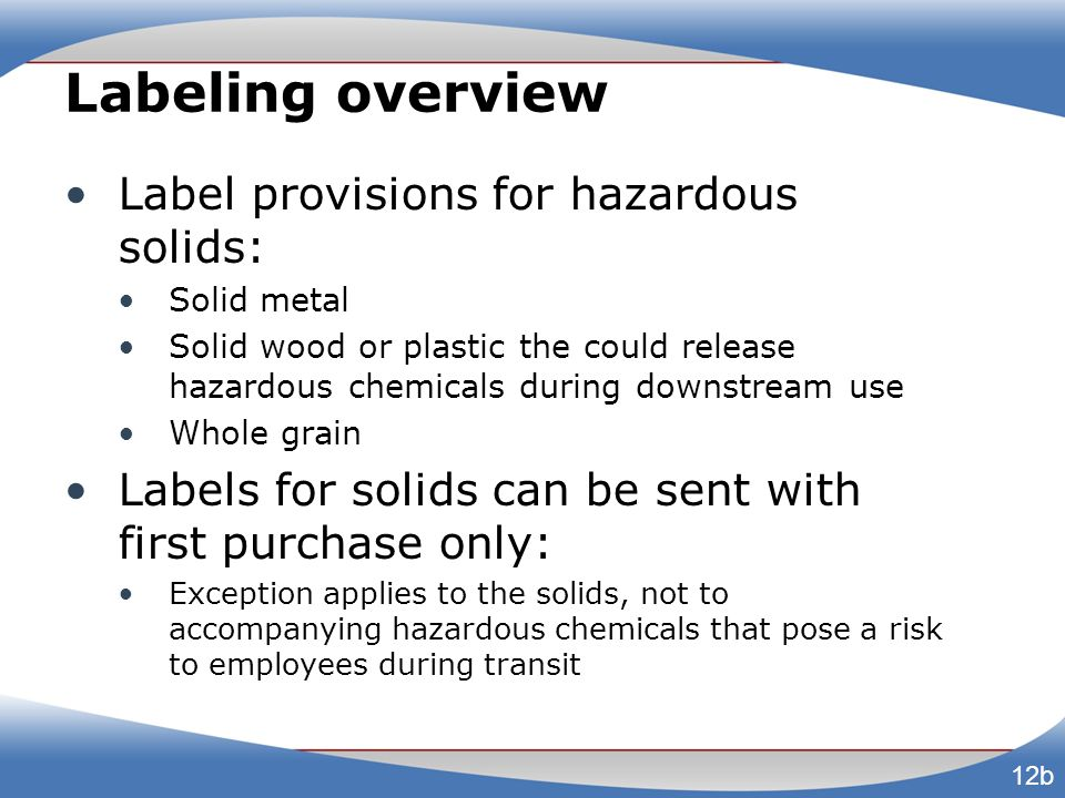 Labeling overview Label provisions for hazardous solids: