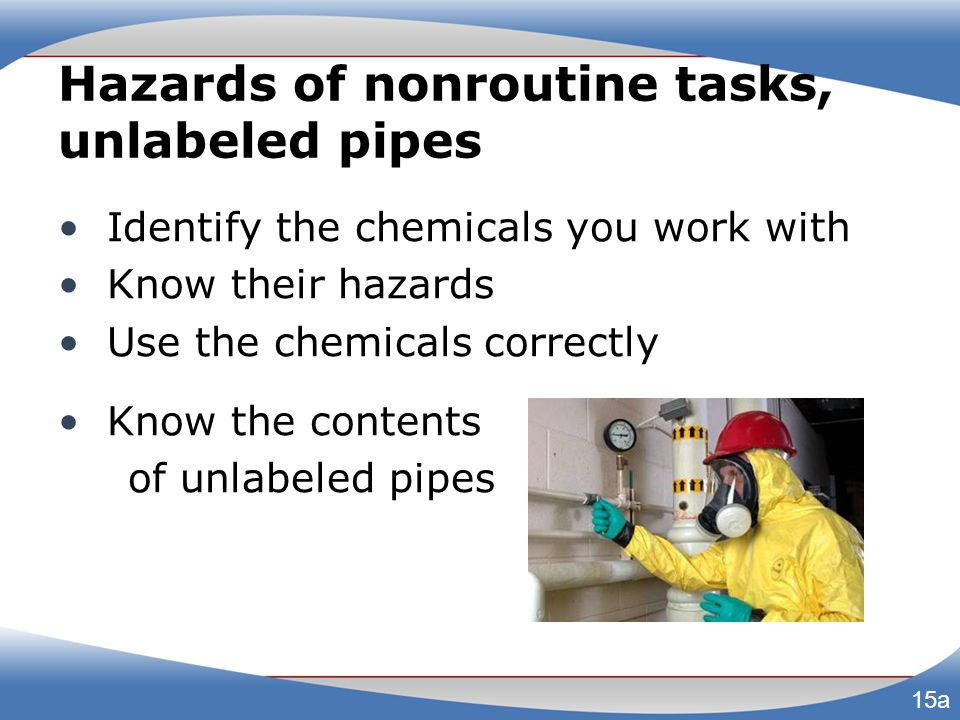 Hazards of nonroutine tasks, unlabeled pipes