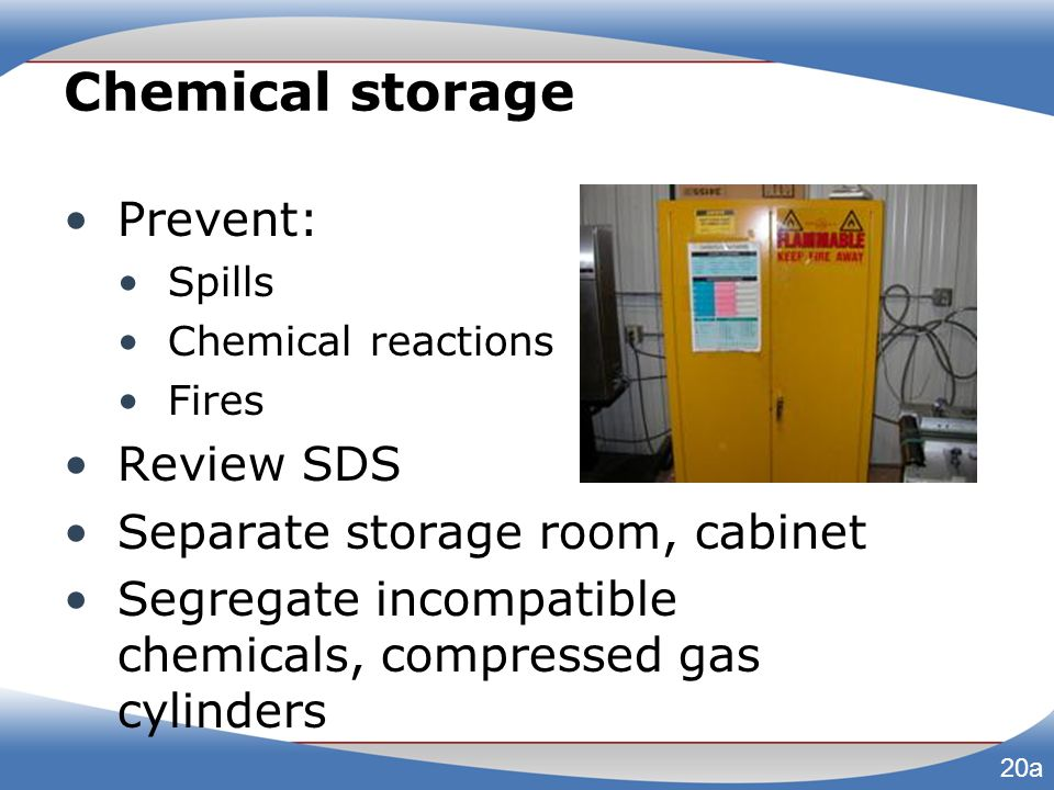 Chemical storage Prevent: Review SDS Separate storage room, cabinet