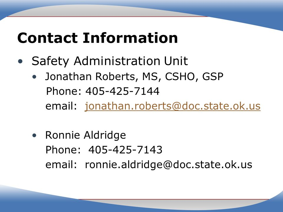 Contact Information Safety Administration Unit. Jonathan Roberts, MS, CSHO, GSP. Phone: 405-425-7144.