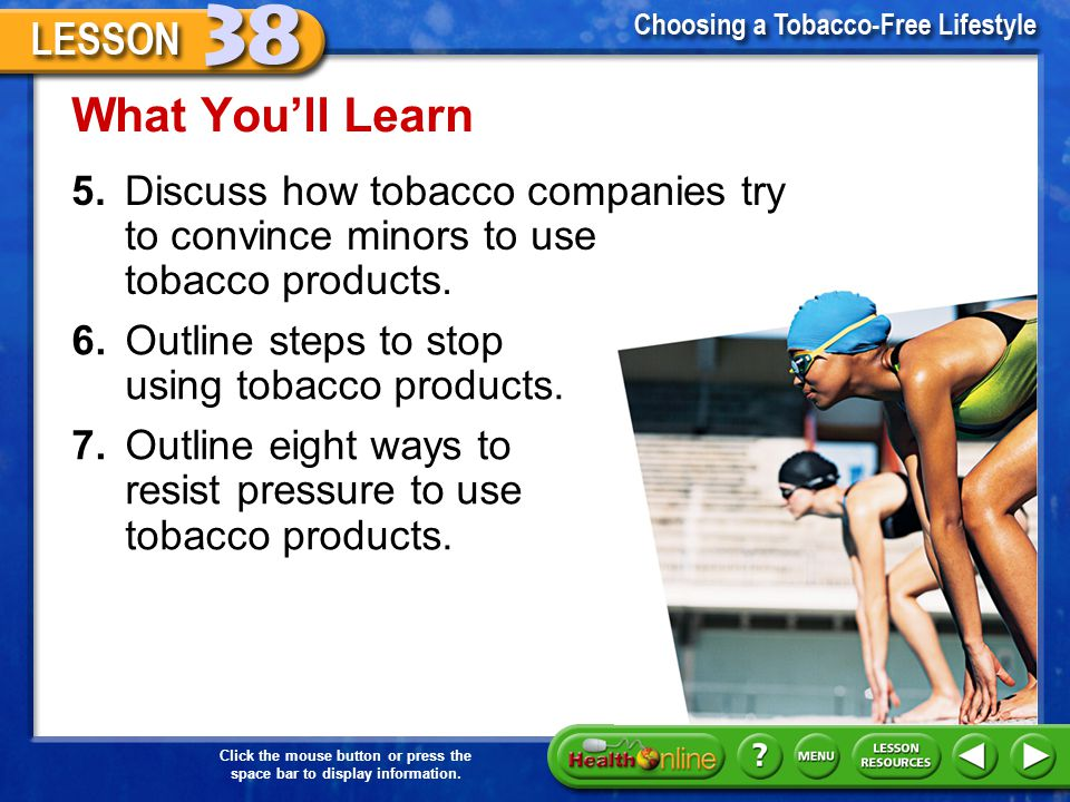 What You'll Learn 5. Discuss how tobacco companies try to convince minors to use tobacco products.