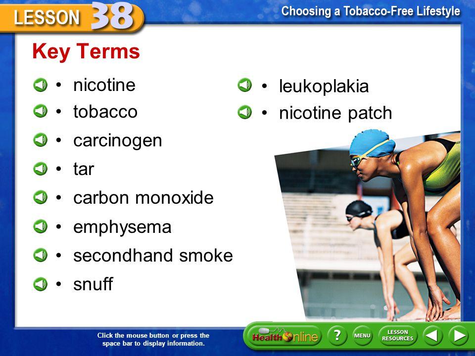 Key Terms nicotine leukoplakia tobacco nicotine patch carcinogen tar