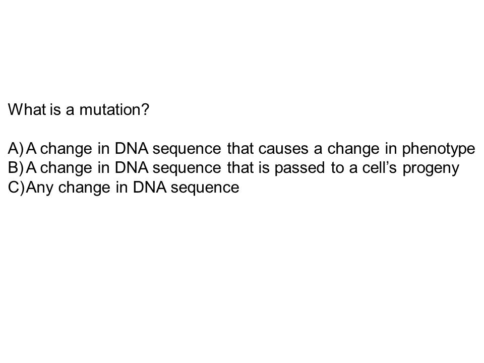 A change in DNA sequence that causes a change in phenotype