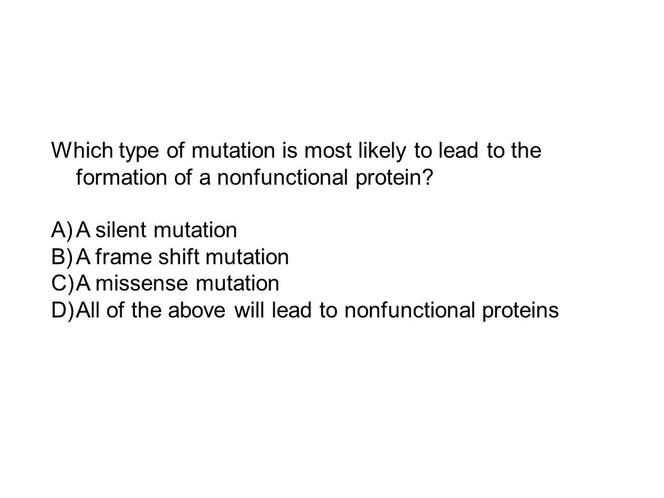 All of the above will lead to nonfunctional proteins
