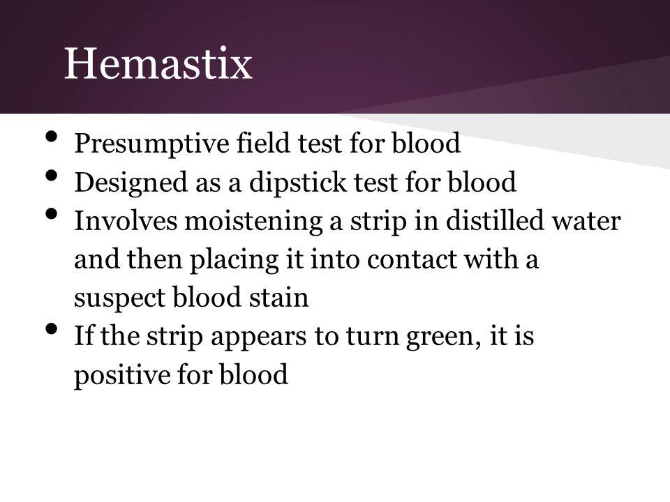 Hemastix Presumptive field test for blood