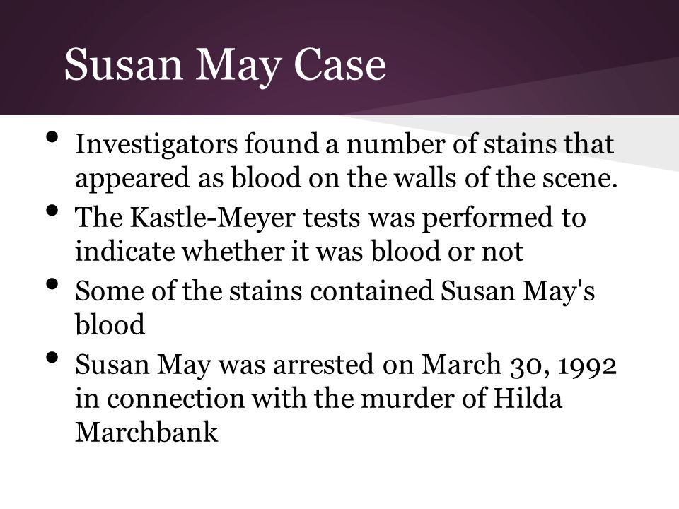 Susan May Case Investigators found a number of stains that appeared as blood on the walls of the scene.