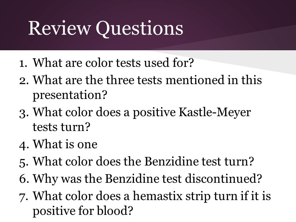 Review Questions What are color tests used for