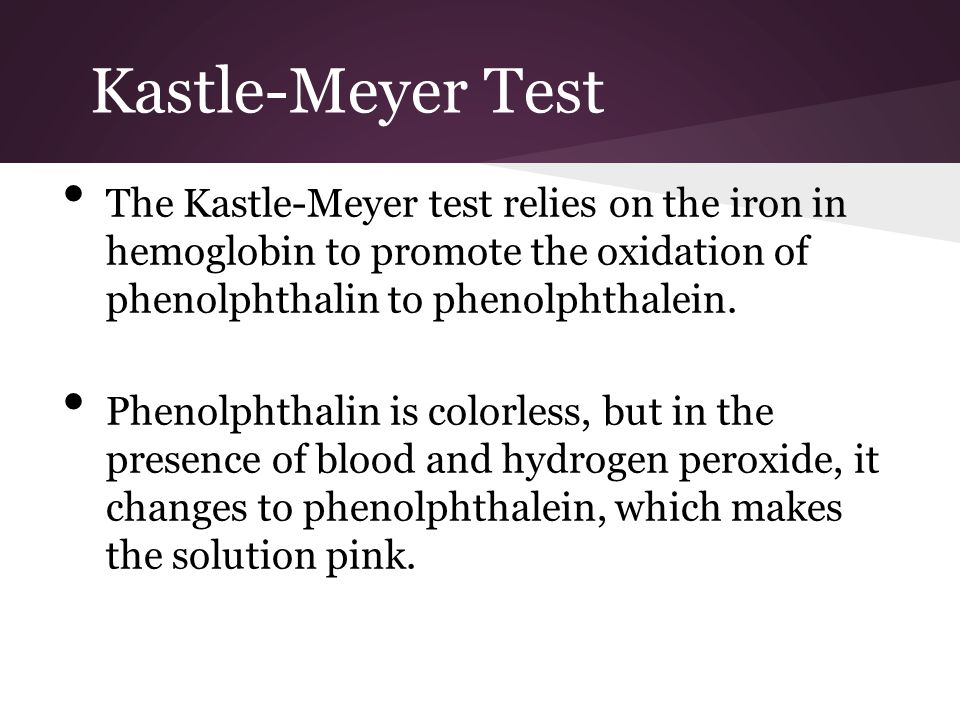 Kastle-Meyer Test The Kastle-Meyer test relies on the iron in hemoglobin to promote the oxidation of phenolphthalin to phenolphthalein.