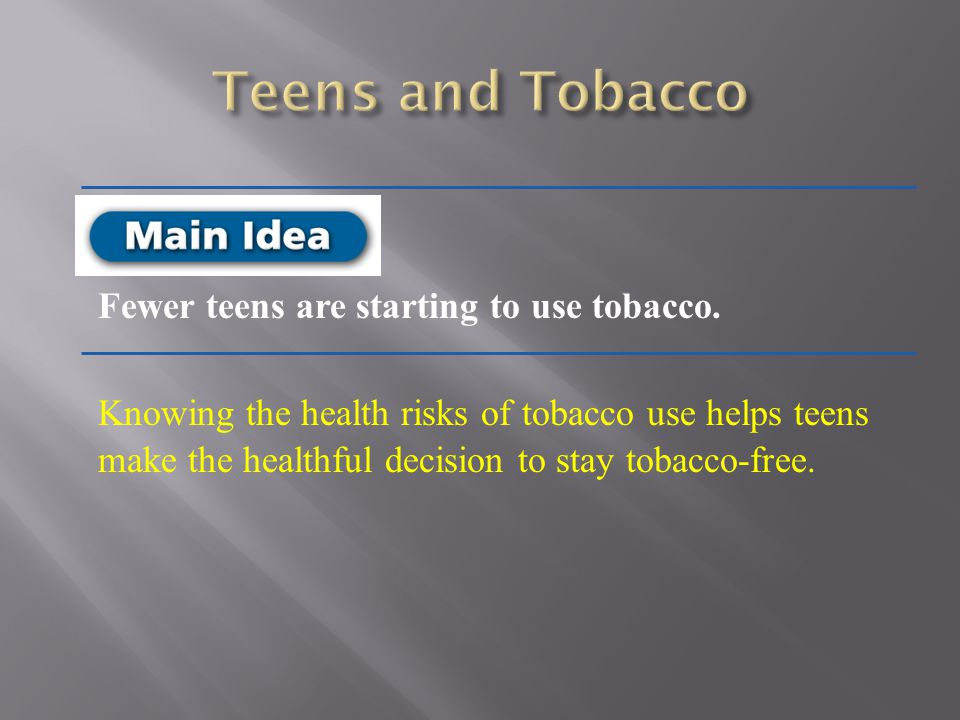 Teens and Tobacco Fewer teens are starting to use tobacco.