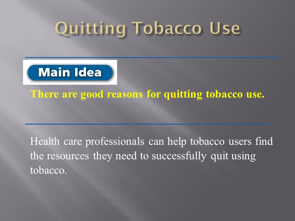Quitting Tobacco Use There are good reasons for quitting tobacco use.