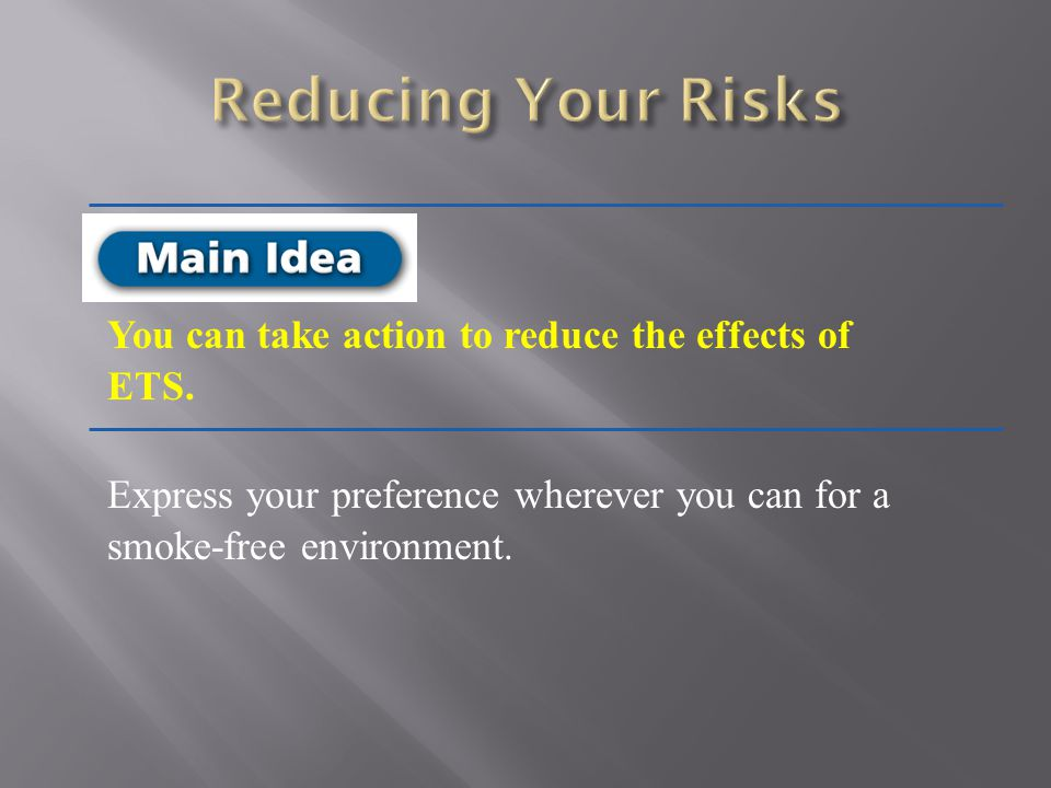 Reducing Your Risks You can take action to reduce the effects of ETS.