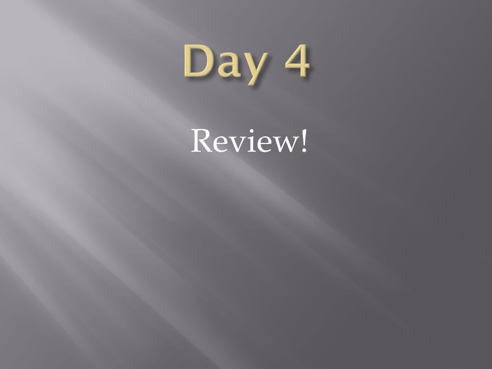 Day 4 Review!
