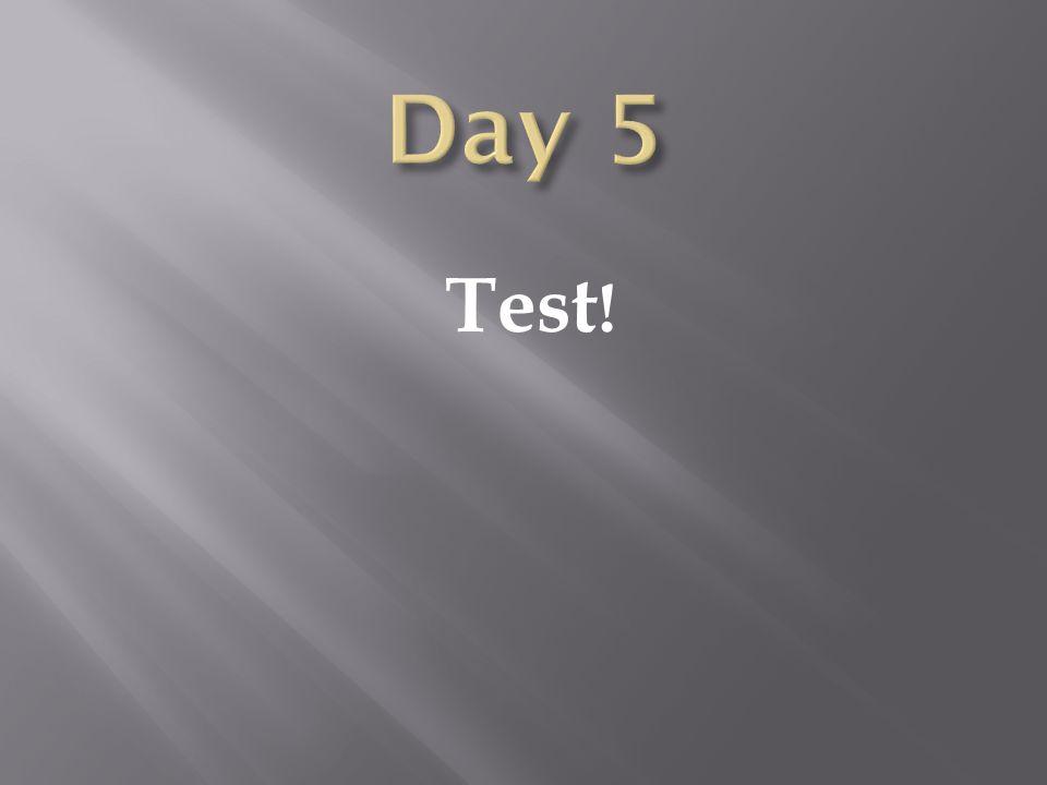 Day 5 Test!