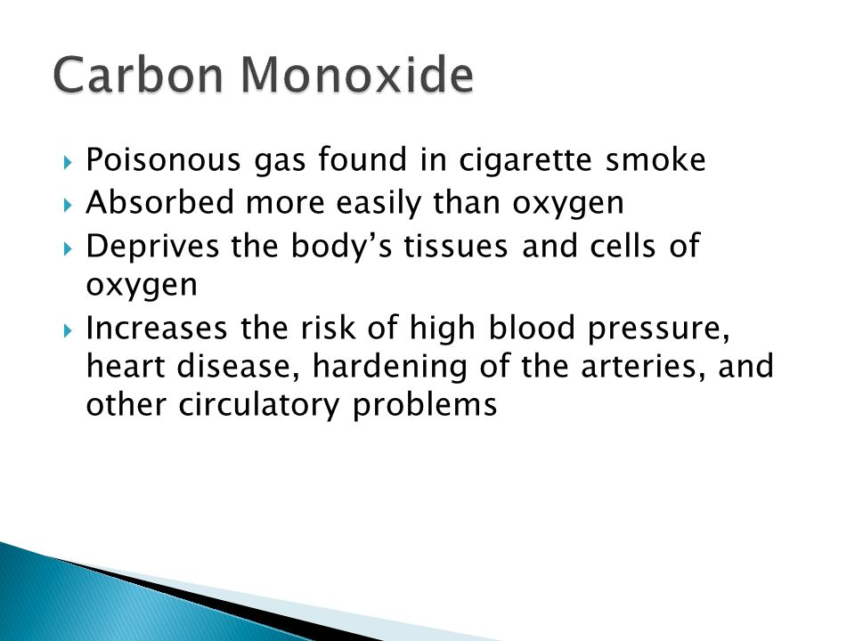 Carbon Monoxide Poisonous gas found in cigarette smoke