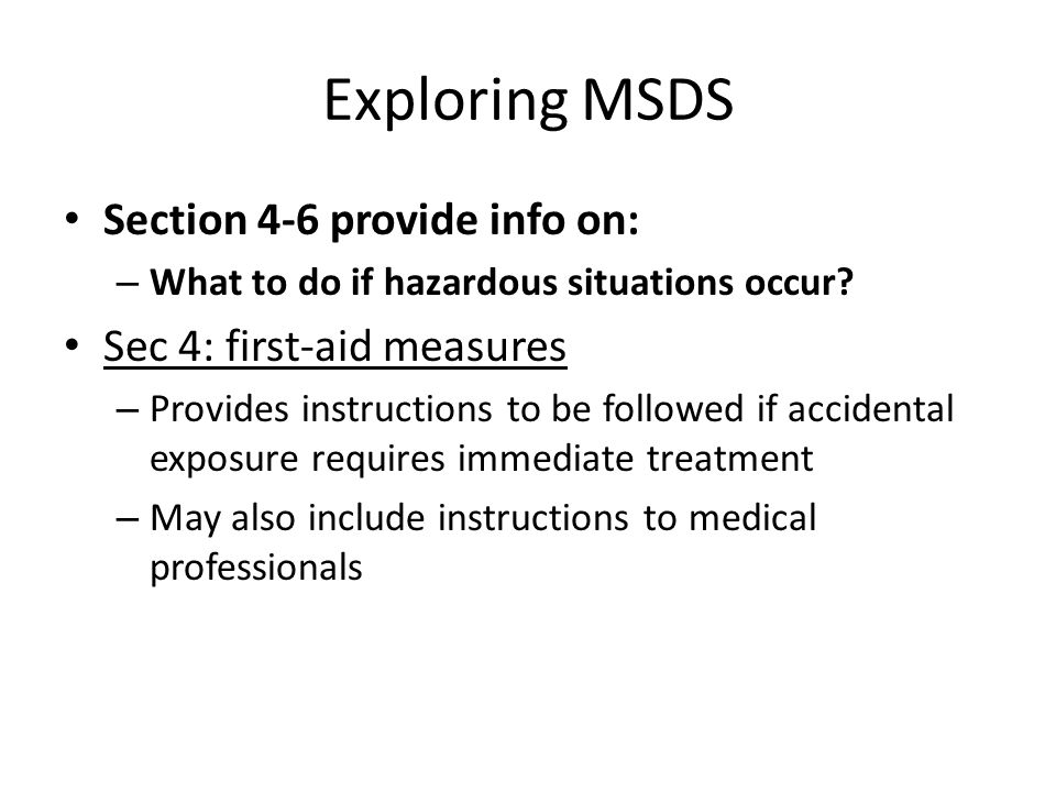 Exploring MSDS Section 4-6 provide info on: Sec 4: first-aid measures