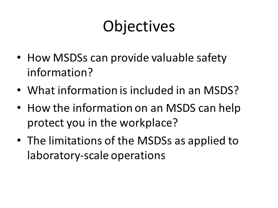 Objectives How MSDSs can provide valuable safety information
