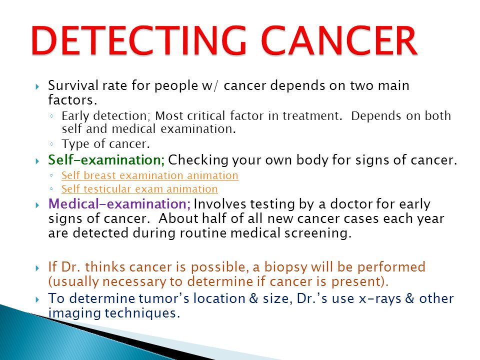 DETECTING CANCER Survival rate for people w/ cancer depends on two main factors.