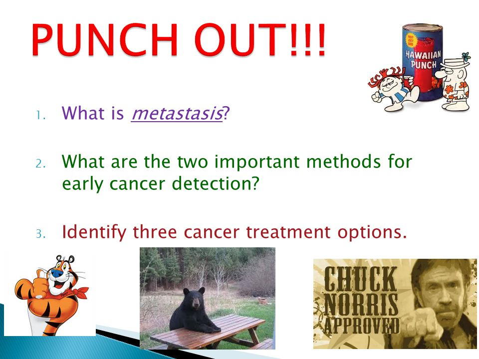 PUNCH OUT!!! What is metastasis