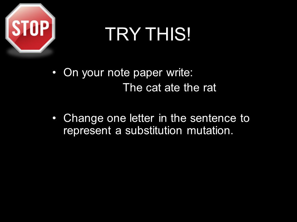 TRY THIS! On your note paper write: The cat ate the rat