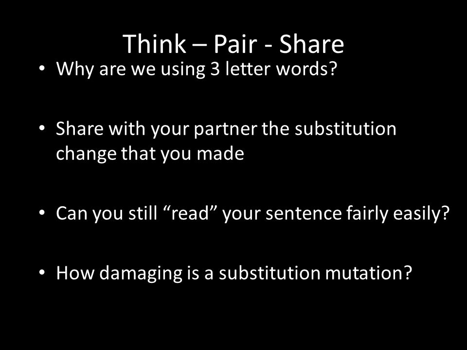 Think – Pair - Share Why are we using 3 letter words